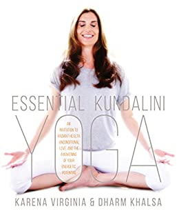 Essential Kundalini Yoga: An Invitation to Radiant Health, Unconditional Love, and the Awakening of Your Energetic Potential by [Virginia, Karena, Khalsa, Dharm]