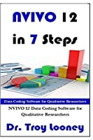 NVIVO 12 in 7 Steps: Qualitative Data Analysis and Coding for Researchers with NVivo 12 (The NVIVO Series)
