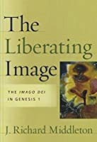 The Liberating Image: The Imago Dei in Genesis 1 by J. Richard Middleton(2005-03-01)