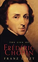 The Life of Frederic Chopin by Franz Liszt(2016-03-17)