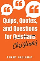 Quips, Quotes, and Questions for Quistians Christians
