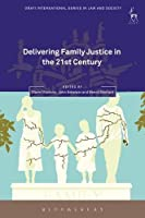 Delivering Family Justice in the 21st Century (Onati International Series in Law and Society)