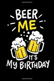 Beer Me, It's My Birthday: 120 Pages I 6x9 I Music Sheet I Funny Alcohol And Drinking Birthday Gifts