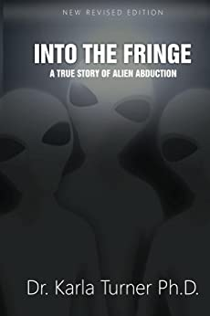 [Turner PhD, Dr. Karla]のInto The Fringe: A True Story of Alien Abduction (English Edition)