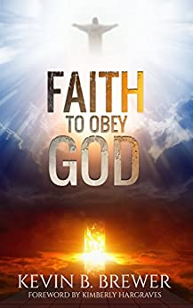 Faith To Obey God by [Brewer, Kevin B.]