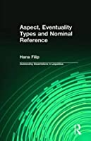 Aspect, Eventuality Types and Nominal Reference (Outstanding Dissertations in Linguistics)