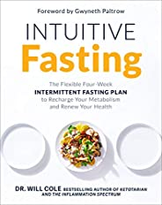 Intuitive Fasting: The Flexible Four-Week Intermittent Fasting Plan to Recharge Your Metabolism and Renew Your