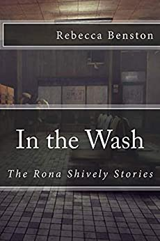 In the Wash: The Rona Shively Stories by [Benston, Rebecca]