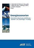 """Energieszenarien. Konstruktion, Bewertung und Wirkung - """"Anbieter"""" und """"Nachfrager"""" im Dialog"""