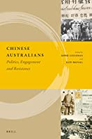 Chinese Australians: Politics, Engagement and Resistance