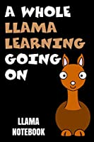 Llama Notebook A Whole Llama Learning Going On: Llama Journal | Perfect for school, writing poetry, use as a diary, gratitude writing, travel journal or dream journal