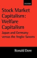 Stock Market Capitalism: Welfare Capitalism : Japan and Germany Versus the Anglo-Saxons (Japan Business & Economics S)
