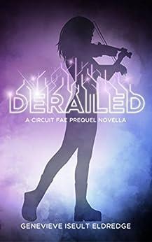 Derailed - A Moribund Prequel Novella: Circuit Fae 0.5 by [Eldredge, Genevieve Iseult]