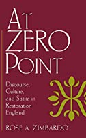 At Zero Point: Discourse, Culture, and Satire in Restoration England