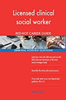 Licensed Clinical Social Worker Red-Hot Career; 2544 Real Interview Questions