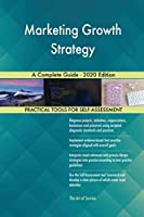 Marketing Growth Strategy A Complete Guide - 2020 Edition