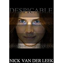 DESPICABLE: First Trial and Conviction (The Legal Files Book 1)
