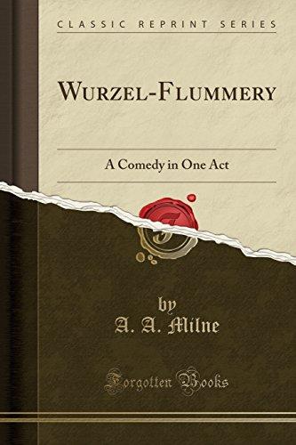 Wurzel-Flummery: A Comedy in O...