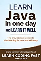 Learn Java in One Day and Learn It Well: Java for Beginners With Hands-on Project: the Only Book You Need to Start Coding in Java Immediately (Learn Coding Fast)