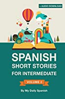 Spanish Short Stories for Intermediate Level: Improve Your Spanish Listening Comprehension Skills With Ten Spanish Stories for Intermediate Level