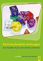 Rechenschwaeche vorbeugen. Das Handbuch fuer LehrerInnen und Eltern: 1. Schuljahr: Vom Zaehlen zum Rechnen