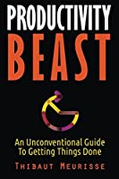 Productivity Beast: An Unconventional Guide To Getting Things Done