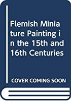 Flemish Miniature Painting in the 15th and 16th Centuries