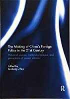 The Making of China's Foreign Policy in the 21st century: Historical Sources, Institutions/Players, and Perceptions of Power Relations