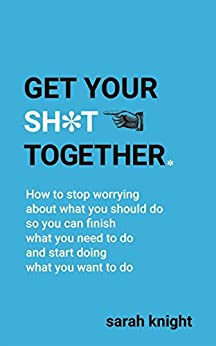 Get Your Sh*t Together: The New York Times Bestseller (A No F*cks Given Guide) by [Knight, Sarah]