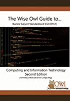 The Wise Owl Guide to... DANTES Subject Standardized Test (DSST) Computing and Information Technology Second Edition (Formerly Introduction to Computing)