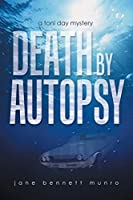 Death by Autopsy (A Toni Day Mystery)