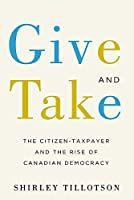 Give and Take: The Citizen-taxpayer and the Rise of Canadian Democracy