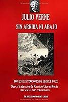 SIN ARRIBA NI ABAJO: Nueva traducción ilustrada (Viajes Extraordinarios)