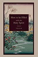 How to Be Filled with the Holy Spirit by A. Z. Tozer(2010-05-01)
