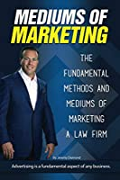 Jeremy Diamond: The Fundamental Methods and Mediums of Marketing a Law Firm: Advertising is a Fundamental Aspect of Any Business