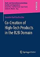 Co-Creation of High-Tech Products in the B2B Domain (Markt- und Unternehmensentwicklung Markets and Organisations)