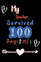 my teacher survived 100 days of me: Blank Lined journal Notebook to Write In for Notes, To Do Lists, Notepad, this notebook i'ts perfect idea for celebrate 100 day of school. Gift for Teachers and Kids.| Size 6 x 9 | 120 Pages