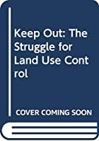 Keep Out: The Struggle for Land Use Control