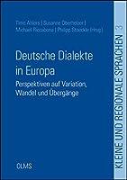 Deutsche Dialekte in Europa: Perspektiven auf Variation, Wandel und Uebergaenge.