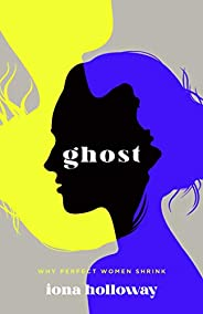 Ghost: Why Perfect Women Shrink