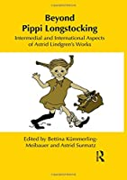 Beyond Pippi Longstocking: Intermedial and International Approaches to Astrid Lindgren's Work (Children's Literature and Culture)