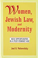 Women, Jewish Law and Modernity: New Opportunities in a Post-Feminist Age
