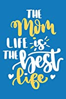 The Mom Life Is The Best Life: Blank Lined Notebook Journal: Mothers Mommy Gift Journal 6x9 | 110 Blank  Pages | Plain White Paper | Soft Cover Book