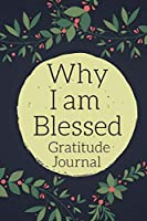 Why I Am Blessed Gratitude Journal: Personalized Gratitude Diary, 150 Pages for Reflection - Great Birthday, Christmas or Anniversary Gift