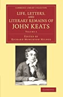 Life, Letters, and Literary Remains of John Keats (Cambridge Library Collection - Literary  Studies)