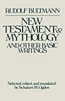 The New Testament and Mythology and Other Basic Writings