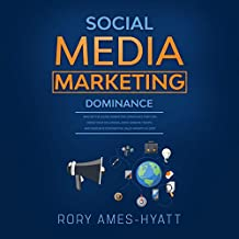 Social Media Marketing Dominance: Master the Digital Marketing Strategies That Can Grow Your Following, Drive Website Traffic, and Generate Exponential Sales Growth in 2020