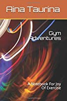 Gym Adventures: A Notebook For Joy Of Exercise