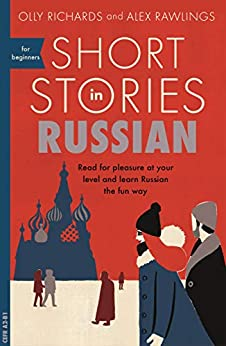 Short Stories in Russian for Beginners: Read for pleasure at your level, expand your vocabulary and learn Russian the fun way! (Foreign Language Graded Reader Series) by [Richards, Olly, Rawlings, Alex]