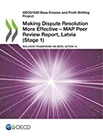 Oecd/G20 Base Erosion and Profit Shifting Project Making Dispute Resolution More Effective: Map Peer Review Report, Latvia Stage 1 Inclusive Framework on Beps: Action 14